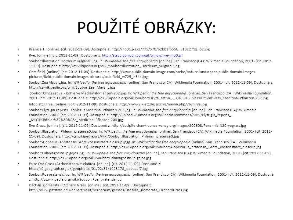 POUŽITÉ OBRÁZKY: Pšenice 1. [online]. [cit. 2012-11-09]. Dostupné z: http://nd01.jxs.cz/775/570/b2bb2fb556_51322718_o2.jpg.